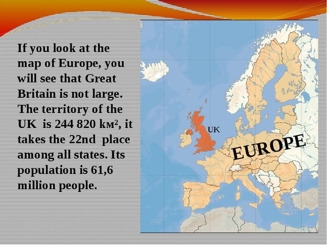If you look at the map of Europe, you will see that Great Britain is not larg...