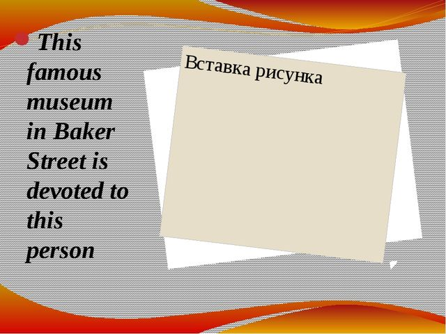 This famous museum in Baker Street is devoted to this person