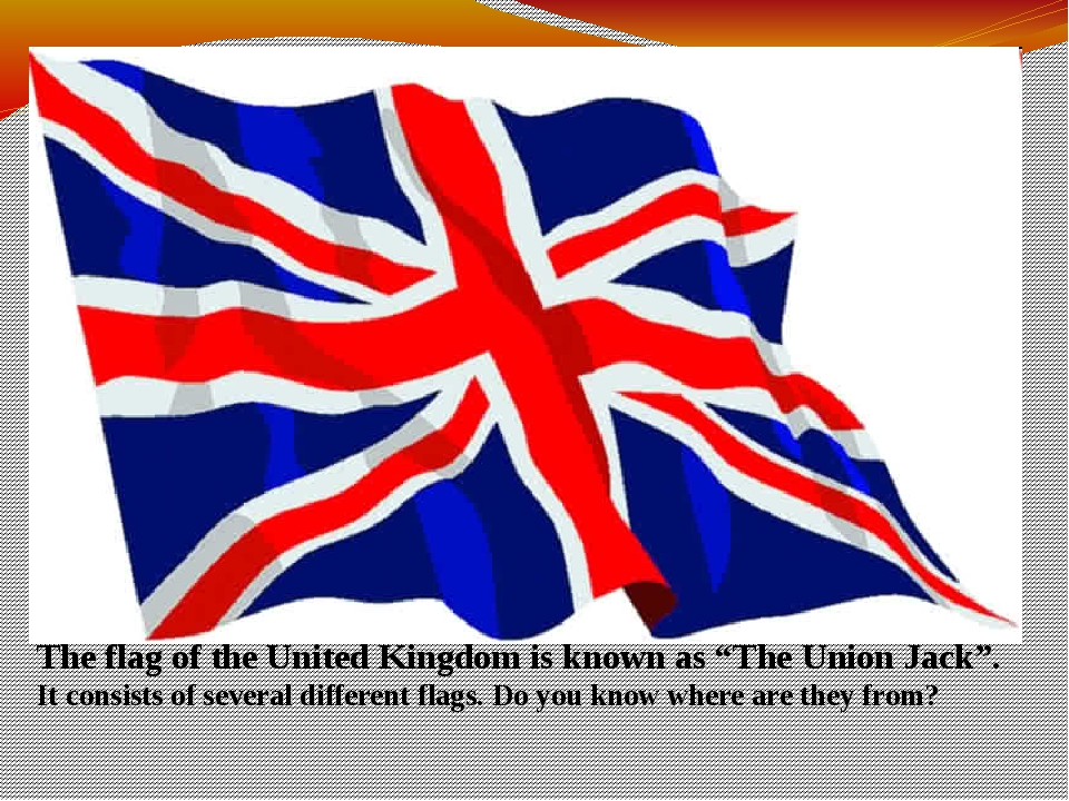 """The flag of the United Kingdom is known as """"The Union Jack"""". It consists of s..."""