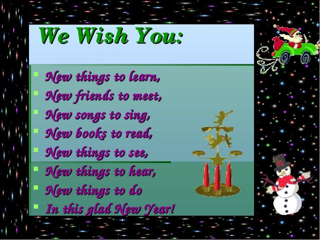 We Wish You: New things to learn, New friends to meet, New songs to sing, Ne...