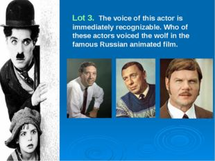 Lot 3. The voice of this actor is immediately recognizable. Who of these acto