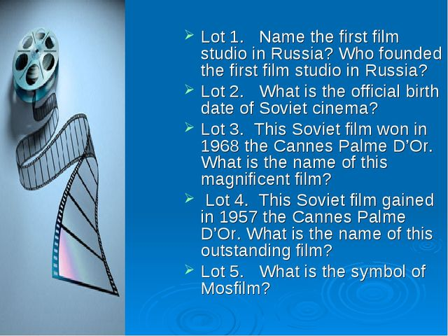 Lot 1. Name the first film studio in Russia? Who founded the first film studi...