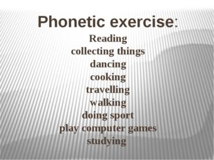 Reading collecting things dancing cooking travelling walking doing sport play