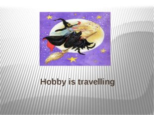 Hobby is travelling