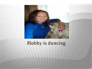 Hobby is duncing