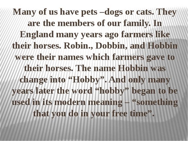 Many of us have pets –dogs or cats. They are the members of our family. In E...