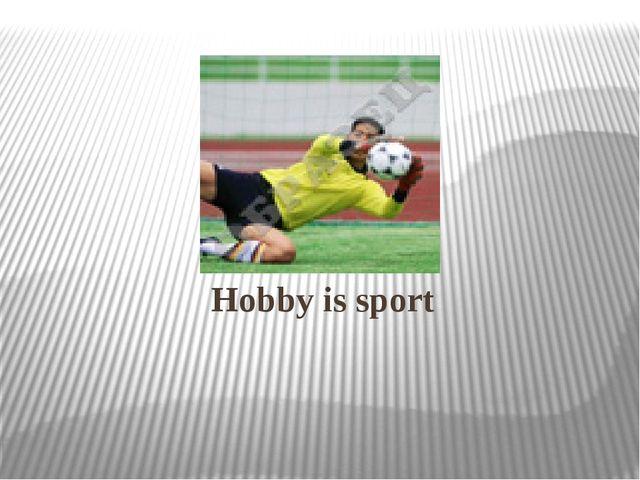 Hobby is sport