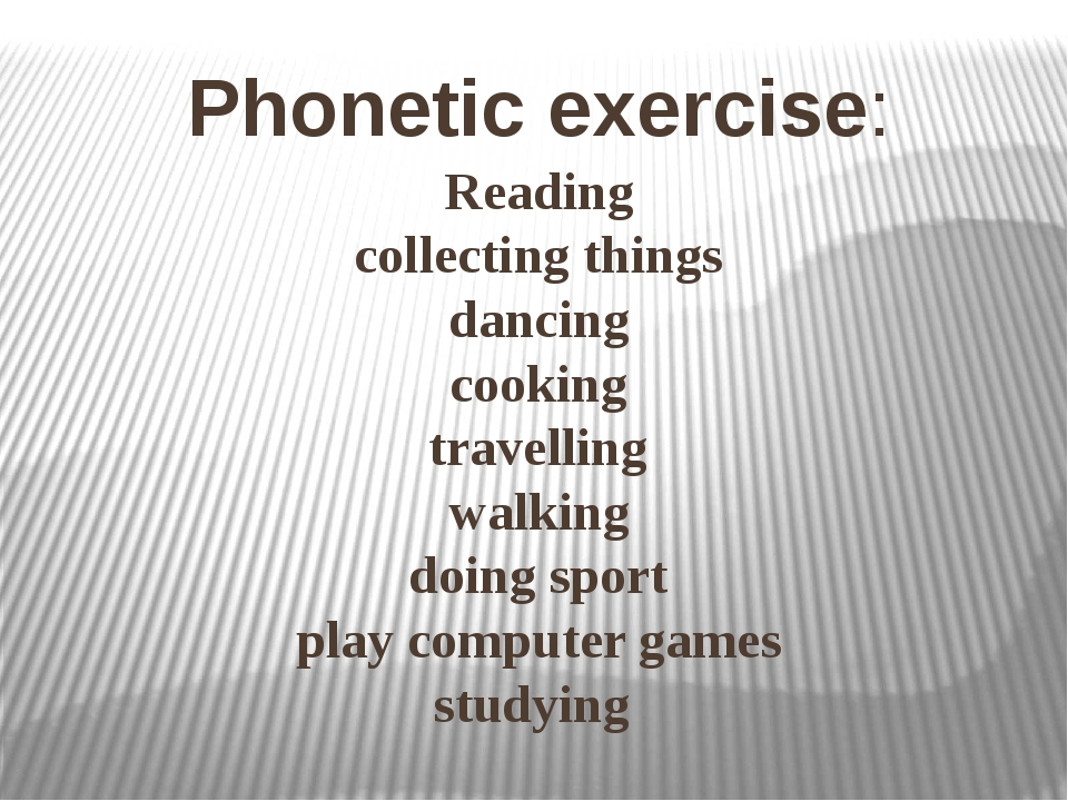 Reading collecting things dancing cooking travelling walking doing sport play...