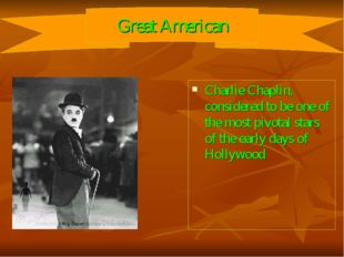 Charlie Chaplin, considered to be one of the most pivotal stars of the early
