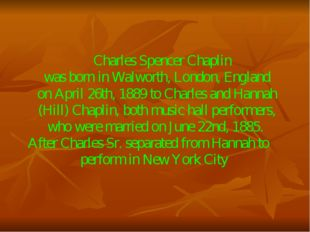 Charles Spencer Chaplin was born in Walworth, London, England on April 26th,
