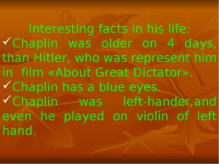 Interesting facts in his life: Chaplin was older on 4 days, than Hitler, who