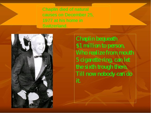 Chaplin died of natural causes on December 25, 1977 at his home in Switzerlan...