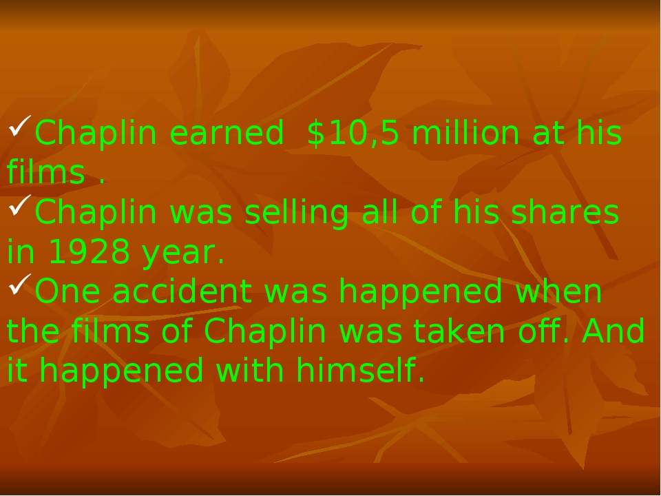 Chaplin earned $10,5 million at his films . Chaplin was selling all of his sh...