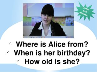 Where is Alice from? When is her birthday? How old is she? Listen and answer!