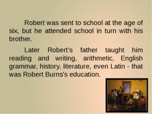 Robert was sent to school at the age of six, but he attended school in turn
