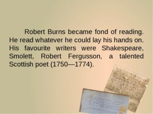 Robert Burns became fond of reading. He read whatever he could lay his hand