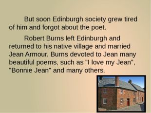 But soon Edinburgh society grew tired of him and forgot about the poet. R