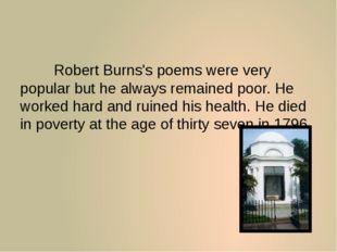 Robert Burns's poems were very popular but he always remained poor. He work