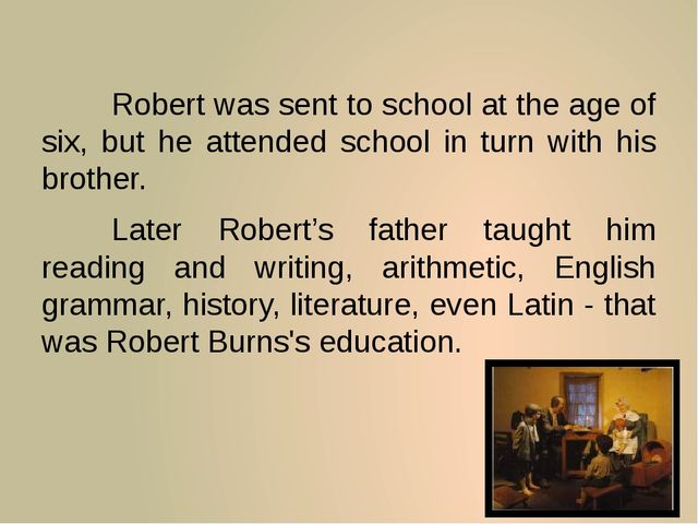 Robert was sent to school at the age of six, but he attended school in turn...
