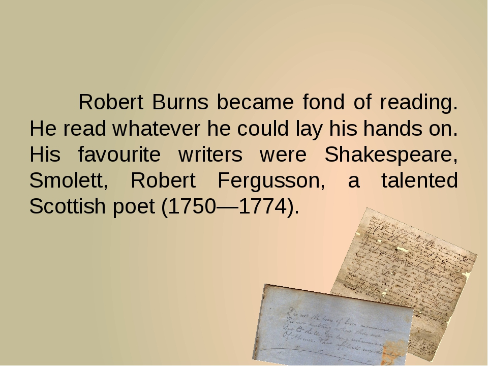 Robert Burns became fond of reading. He read whatever he could lay his hand...