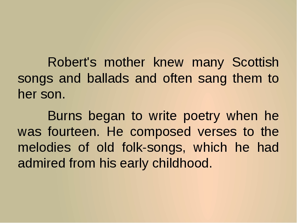 Robert's mother knew many Scottish songs and ballads and often sang them to...