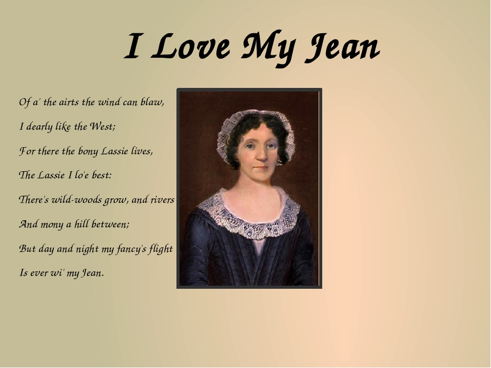 I Love My Jean Of a' the airts the wind can blaw, I dearly like the West; Fo...