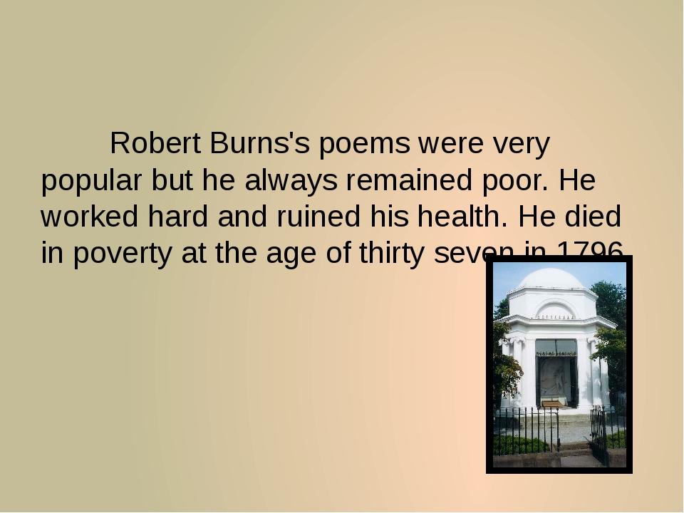Robert Burns's poems were very popular but he always remained poor. He work...