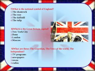 7)What is the national symbol of England? The shamrock The rose The daffodil