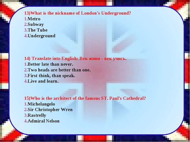 13)What is the nickname of London's Underground? Metro Subway The Tube Under...