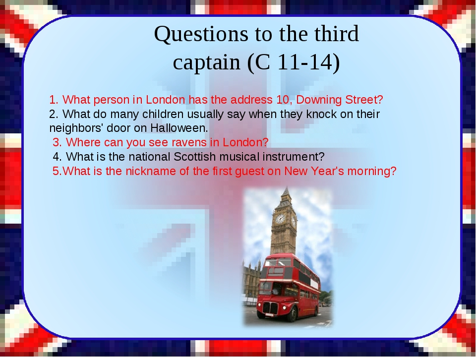 Questions to the third captain (C 11-14) 1. What person in London has the ad...