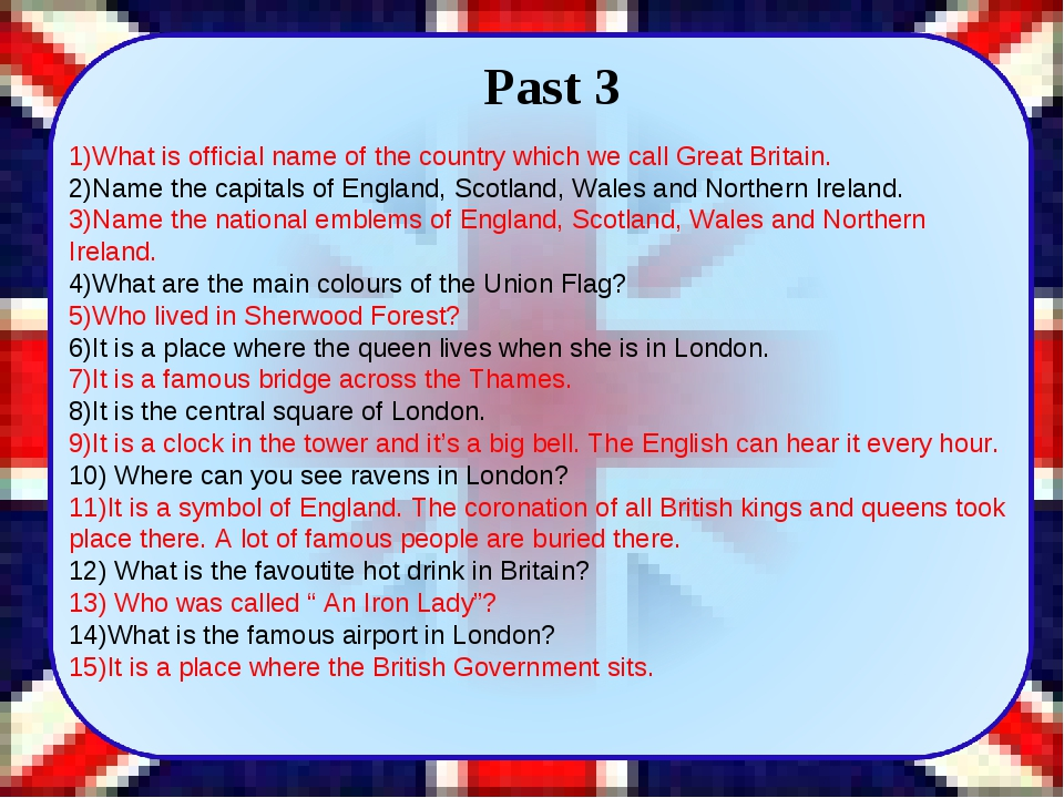 Past 3 1)What is official name of the country which we call Great Britain. 2...