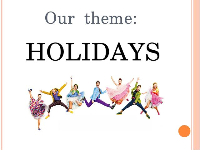 Our theme: HOLIDAYS