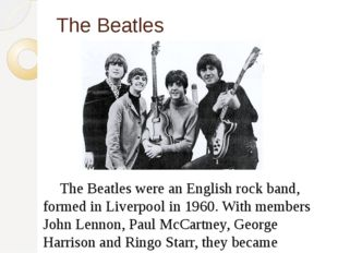 The Beatles 	The Beatles were an English rock band, formed in Liverpool in 19
