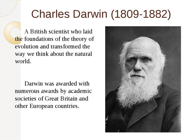 Charles Darwin (1809-1882) 	A British scientist who laid the foundations of t...