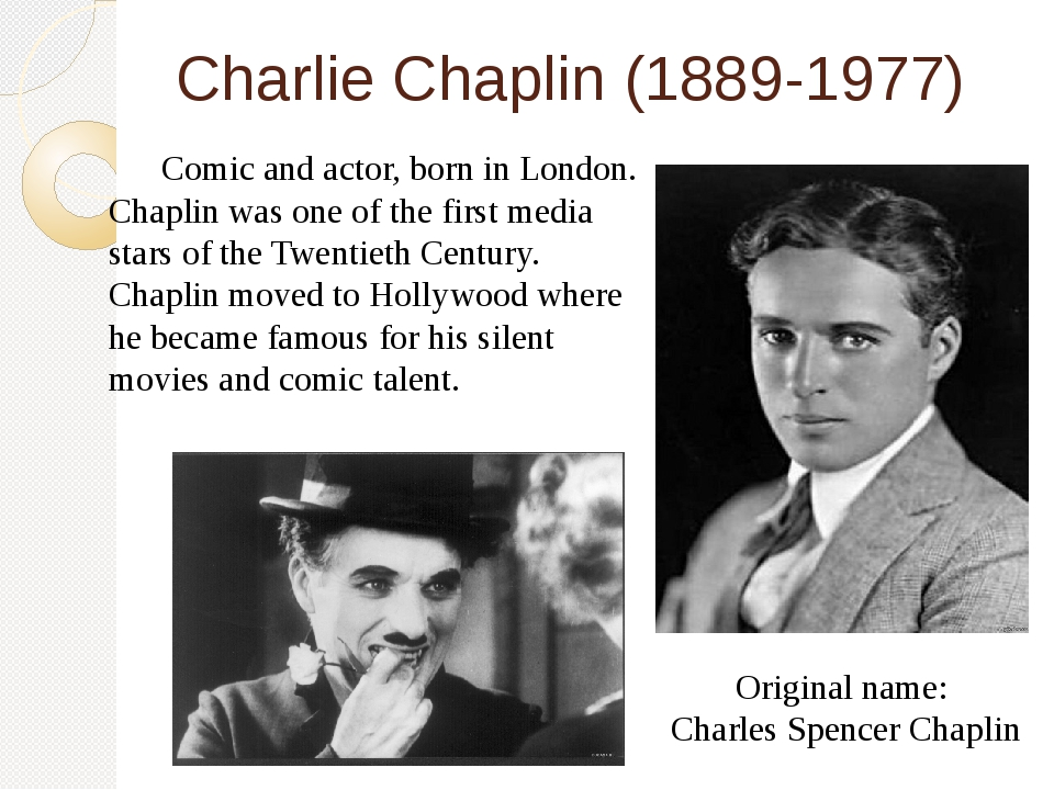 Charlie Chaplin (1889-1977) 	Comic and actor, born in London. Chaplin was one...