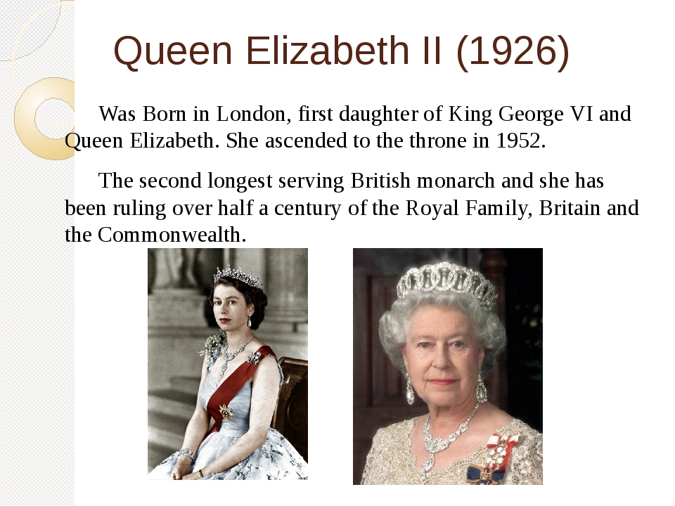 Queen Elizabeth II (1926) 	Was Born in London, first daughter of King George...