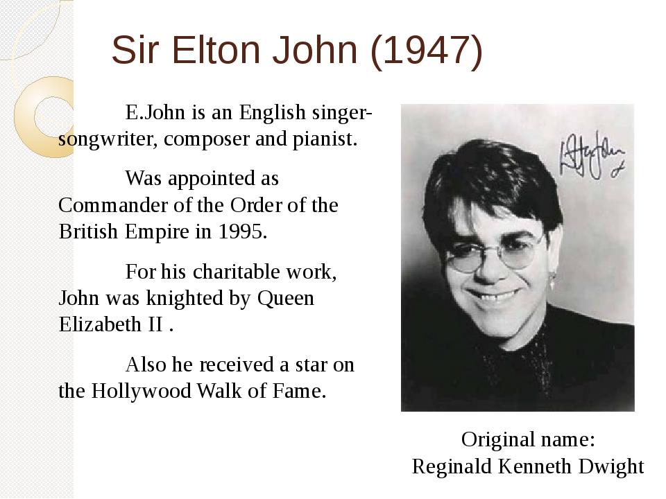 Sir Elton John (1947) E.John is an English singer-songwriter, composer and...