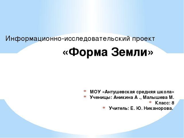 МОУ «Антушевская средняя школа» Ученицы: Аникина А ., Малышева М. Класс: 8 Уч...