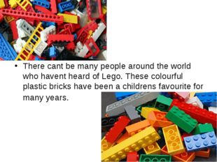 There cant be many people around the world who havent heard of Lego. These co