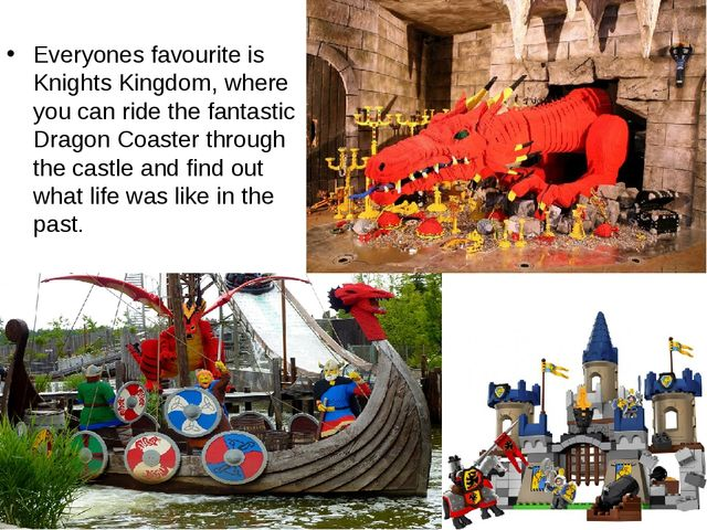 Everyones favourite is Knights Kingdom, where you can ride the fantastic Drag...