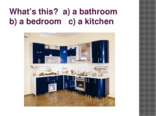 What's this? a) a bathroom b) a bedroom c) a kitchen