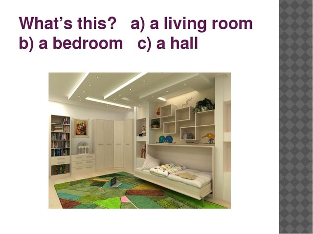 What's this? a) a living room b) a bedroom c) a hall