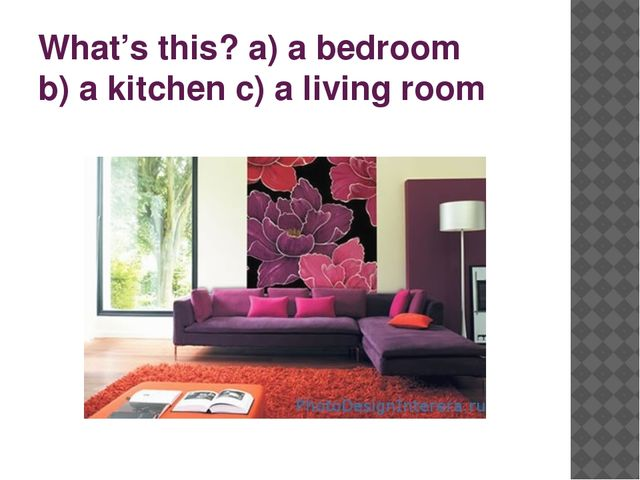 What's this? a) a bedroom b) a kitchen c) a living room