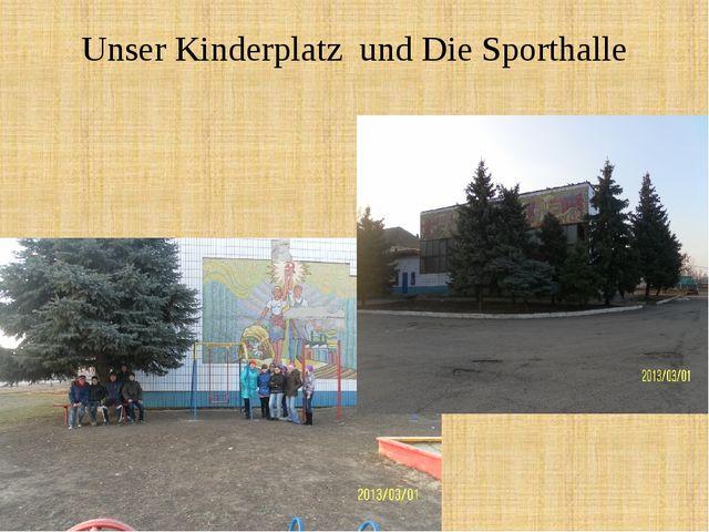Unser Kinderplatz und Die Sporthalle