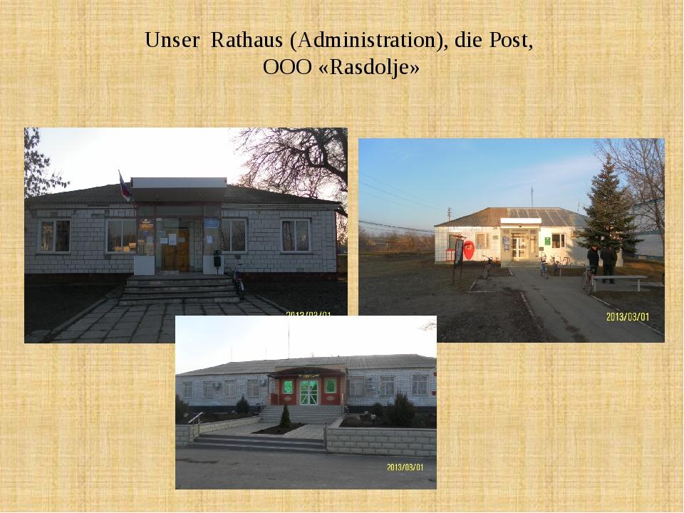 Unser Rathaus (Administration), die Post, OOO «Rasdolje»