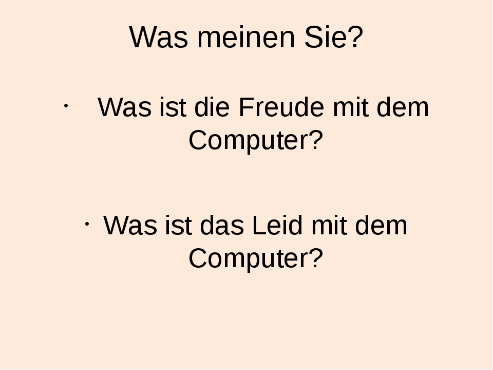 Was meinen Sie? Was ist die Freude mit dem Computer? Was ist das Leid mit dem...