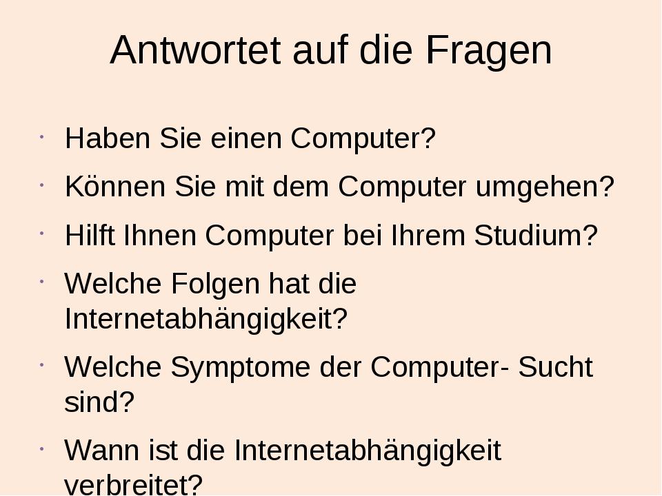 Antwortet auf die Fragen Haben Sie einen Computer? Können Sie mit dem Compute...