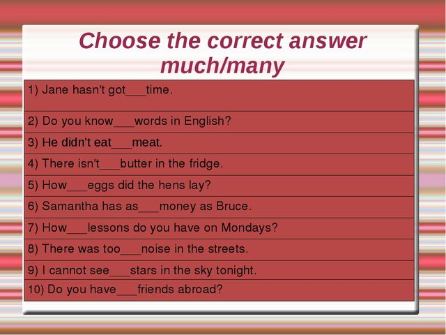 Choose the correct answer much/many 1) Jane hasn't got___time. 2) Do you know...