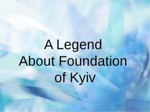 A Legend About Foundation of Kyiv