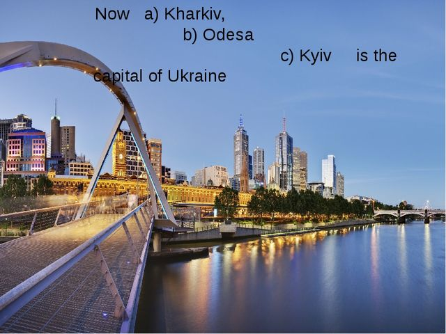 Now a) Kharkiv, b) Odesa c) Kyiv is the capital of Ukraine